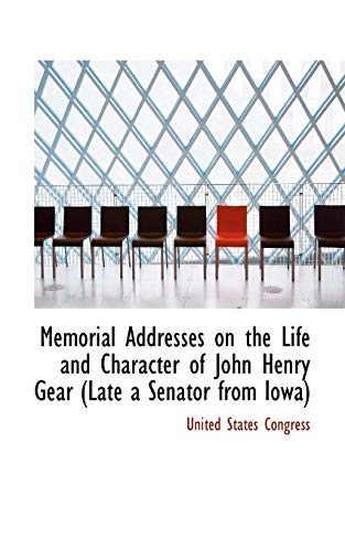 9780559664663: Memorial Addresses on the Life and Character of John Henry Gear (Late a Senator from Iowa)