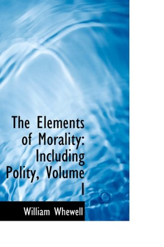 9780559664687: The Elements of Morality: Including Polity, Volume I
