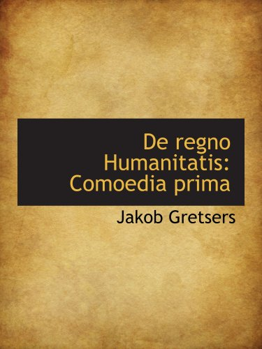 9780559672347: De regno Humanitatis: Comoedia prima