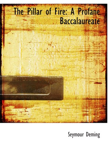 9780559678509: The Pillar of Fire: A Profane Baccalaureate
