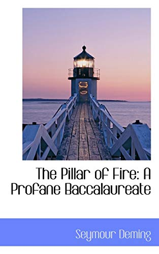 9780559678547: The Pillar of Fire: A Profane Baccalaureate