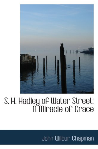 9780559679087: S. H. Hadley of Water Street: A Miracle of Grace