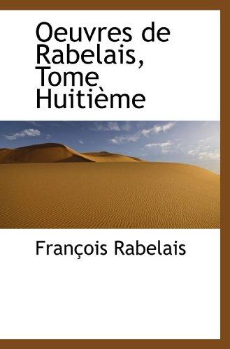 Oeuvres de Rabelais, Tome Huitième (French Edition) (9780559679421) by François Rabelais