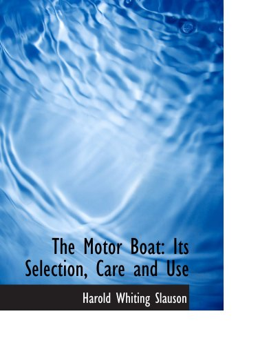 9780559680540: The Motor Boat: Its Selection, Care and Use