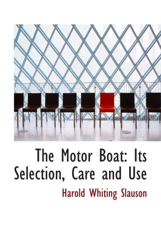 9780559680588: The Motor Boat: Its Selection, Care and Use