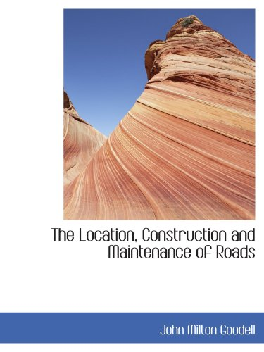 9780559680724: The Location, Construction and Maintenance of Roads