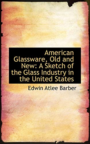 9780559687242: American Glassware, Old and New: A Sketch of the Glass Industry in the United States