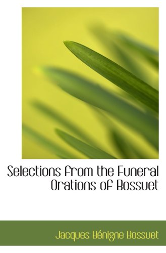 9780559690884: Selections from the Funeral Orations of Bossuet
