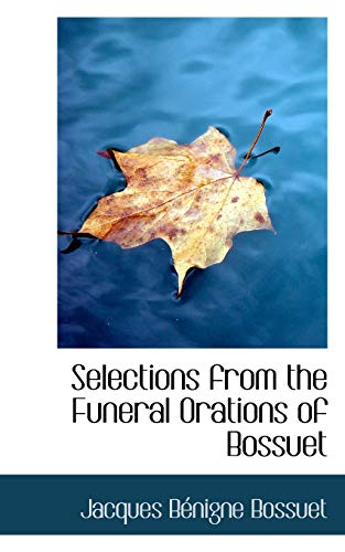 9780559690914: Selections from the Funeral Orations of Bossuet