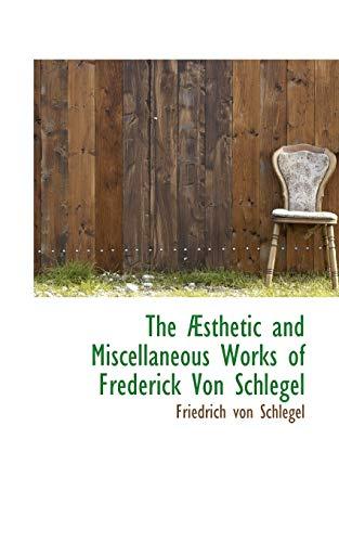 The Asthetic and Miscellaneous Works of Frederick Von Schlegel (0559692080) by Friedrich von Schlegel