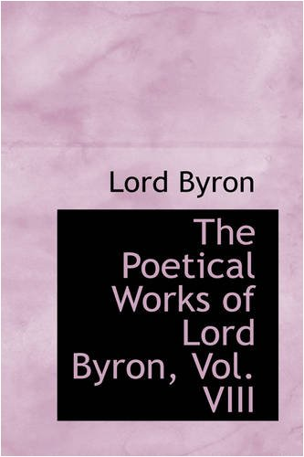 The Poetical Works of Lord Byron, Vol. VIII (9780559695254) by Lord Byron