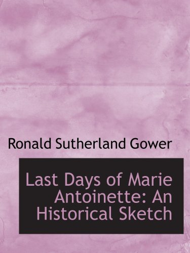 9780559698859: Last Days of Marie Antoinette: An Historical Sketch