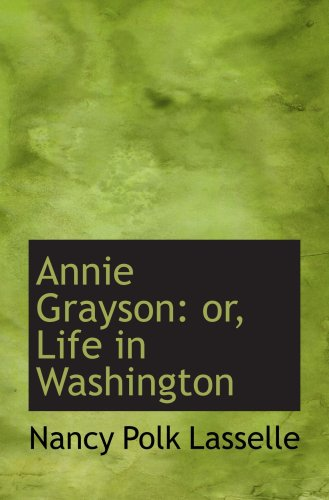 9780559701610: Annie Grayson: or, Life in Washington