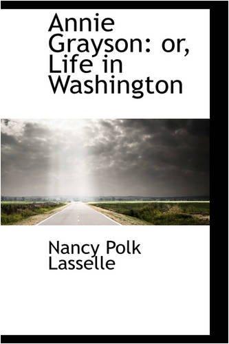 9780559701658: Annie Grayson: or, Life in Washington