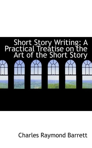 9780559704048: Short Story Writing: A Practical Treatise on the Art of the Short Story
