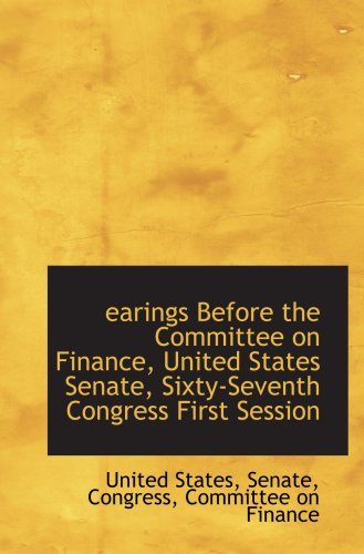 9780559704482: earings Before the Committee on Finance, United States Senate, Sixty-Seventh Congress First Session