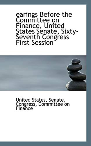 9780559704512: Earings Before the Committee on Finance, United States Senate, Sixty-Seventh Congress First Session