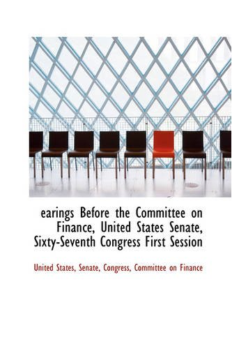 9780559704529: Earings Before the Committee on Finance, United States Senate, Sixty-Seventh Congress First Session