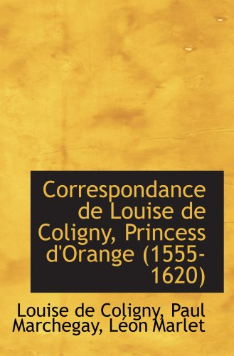 9780559704840: Correspondance de Louise de Coligny, Princess d'Orange (1555-1620)