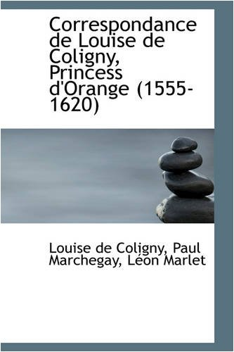 9780559704918: Correspondance de Louise de Coligny, Princess D'Orange (1555-1620)