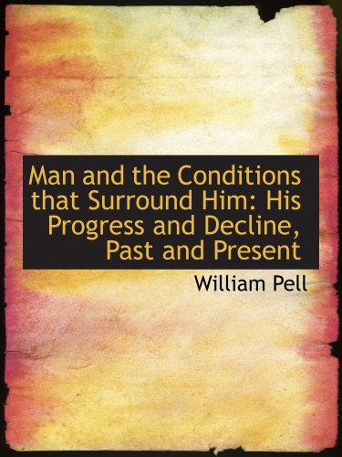 9780559709241: Man and the Conditions that Surround Him: His Progress and Decline, Past and Present