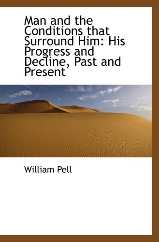 9780559709289: Man and the Conditions that Surround Him: His Progress and Decline, Past and Present