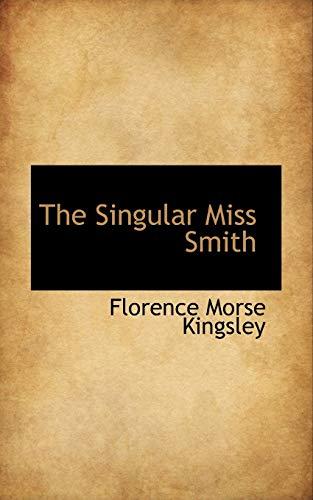 The Singular Miss Smith (Paperback): Florence Morse Kingsley