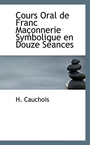 Cours Oral de Franc Maçonnerie Symbolique en: Cauchois, H.