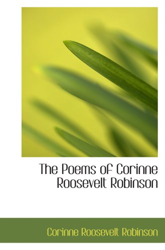 9780559713590: The Poems of Corinne Roosevelt Robinson