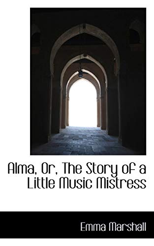 9780559715372: Alma, Or, The Story of a Little Music Mistress