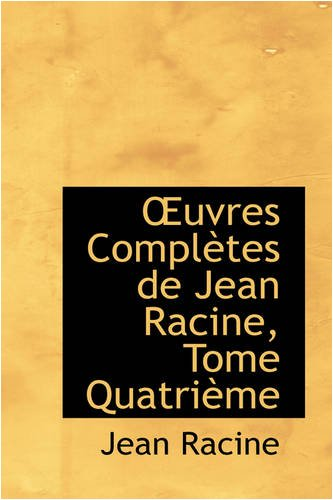 Uvres Completes de Jean Racine, Tome Quatri Me (0559716168) by Jean Baptiste Racine