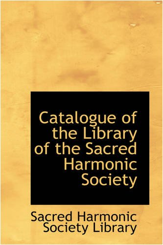 9780559717352: Catalogue of the Library of the Sacred Harmonic Society