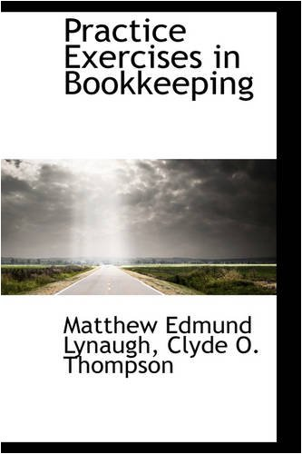 Practice Exercises in Bookkeeping: Matthew Edmund Lynaugh