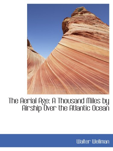 9780559722349: The Aerial Age: A Thousand Miles by Airship Over the Atlantic Ocean