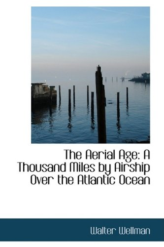 9780559722394: The Aerial Age: A Thousand Miles by Airship Over the Atlantic Ocean