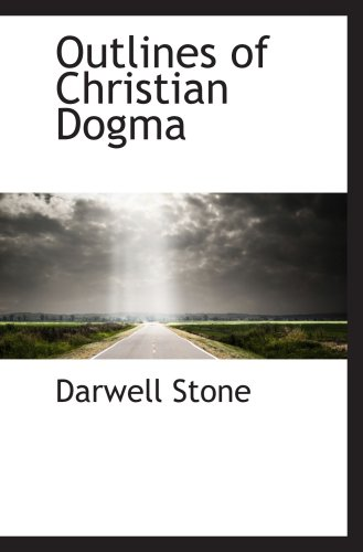 Outlines of Christian Dogma: Darwell Stone