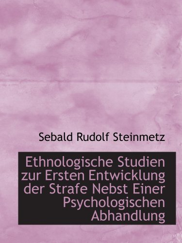 9780559723513: Ethnologische Studien zur Ersten Entwicklung der Strafe Nebst Einer Psychologischen Abhandlung