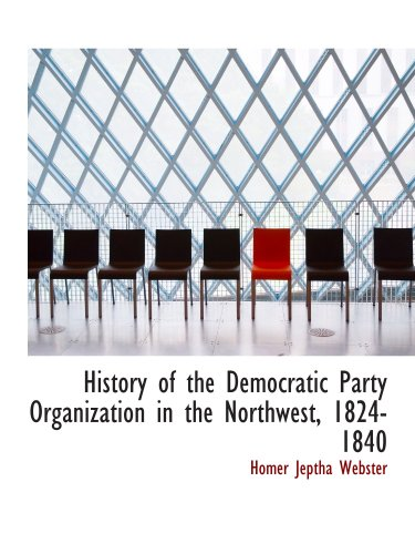 9780559725302: History of the Democratic Party Organization in the Northwest, 1824-1840