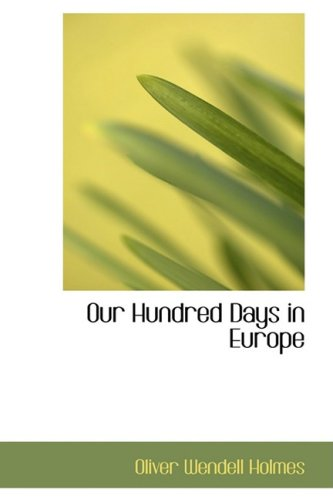 Our Hundred Days in Europe (9780559727146) by Oliver Wendell Holmes