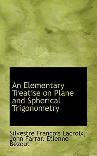An Elementary Treatise on Plane and Spherical Trigonometry: Silvestre François Lacroix