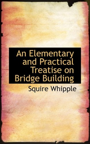 9780559734007: An Elementary and Practical Treatise on Bridge Building