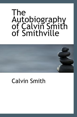 9780559735370: The Autobiography of Calvin Smith of Smithville