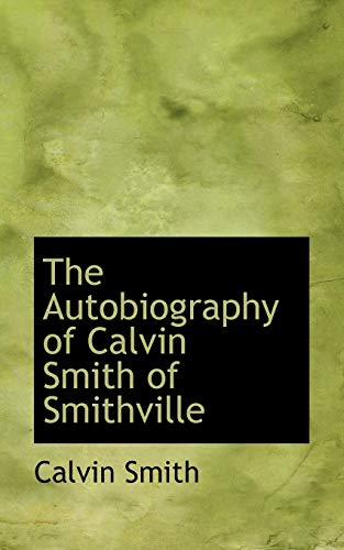 9780559735400: The Autobiography of Calvin Smith of Smithville