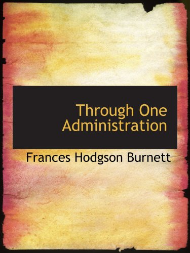 9780559738036: Through One Administration