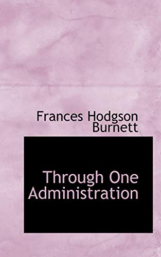 9780559738081: Through One Administration