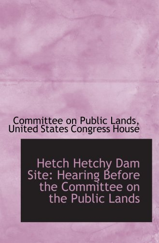 9780559740091: Hetch Hetchy Dam Site: Hearing Before the Committee on the Public Lands