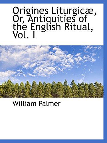 9780559741524: Origines Liturgicæ, Or, Antiquities of the English Ritual, Vol. I