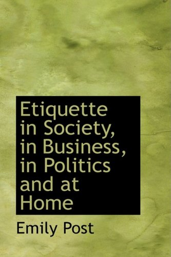 9780559747038: Etiquette in Society, in Business, in Politics and at Home