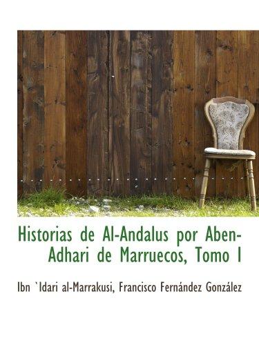 9780559751615: Historias de Al-Andalus por Aben-Adhari de Marruecos, Tomo I