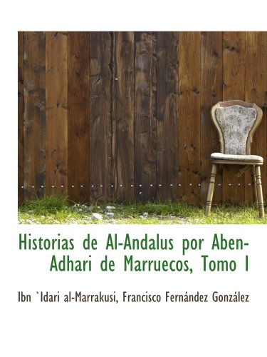 Historias de Al-Andalus por Aben-Adhari de Marruecos,: Ibn `Idari al-Marrakusi